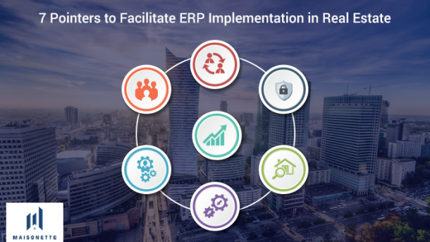 7 Pointers to Facilitate ERP Implementation in Real Estate