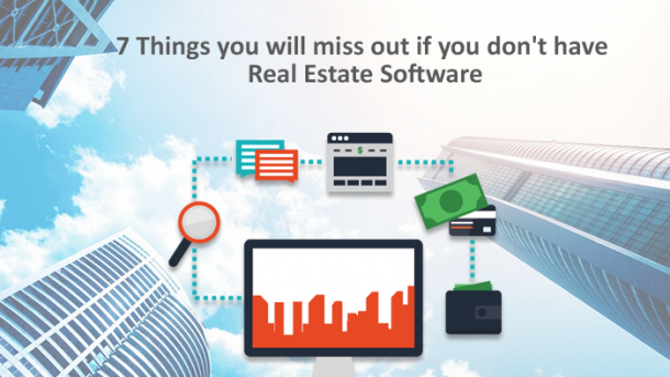 7-THINGS-YOU-WILL-MISS-OUT-IF-YOU-DON-T-HAVE-REAL-ESTATE-SOFTWARE
